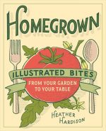 Abrams Books Homegrown Illustrated Bites From Your Garden To Your Table Book